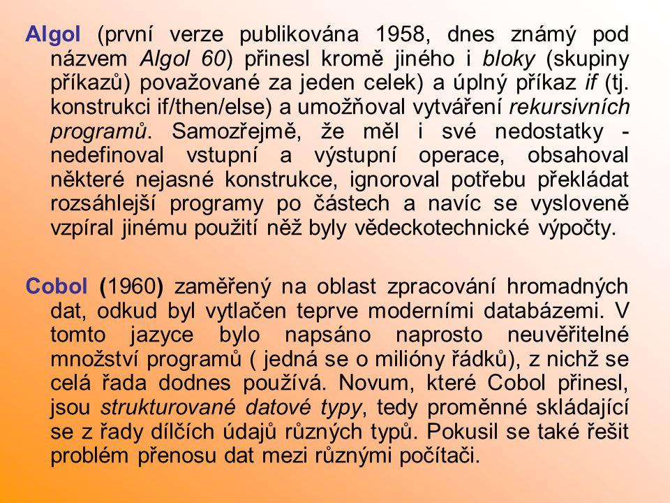Nové jazyky u 3 generace počítačů 3 generace byla charakterizována začínajícími integrovanými obvody, hlavní externí pamětí se stávají magnetické disky Basic (1964, Kemeney a Kurtz) V původní podobě neobsahoval podprogramy v dnešním slova smyslu a nerozlišoval typy číselných proměnných.