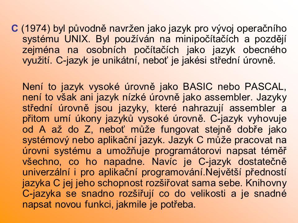 C (1974) byl původně navržen jako jazyk pro vývoj operačního systému UNIX. Byl používán na minipočítačích a pozdějí zejména na osobních počítačích jak