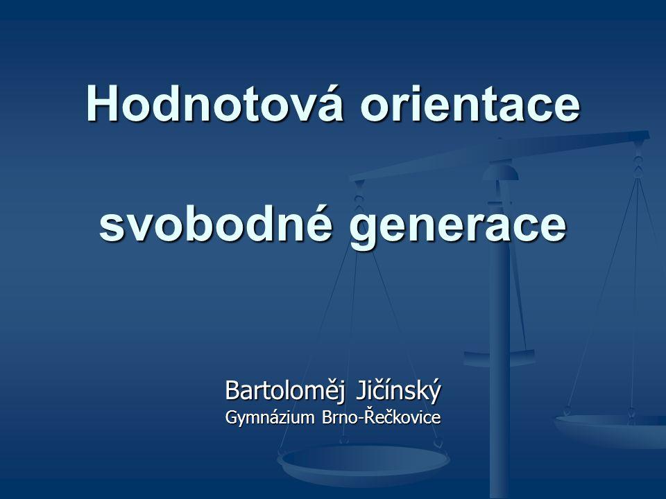 Hodnotová orientace svobodné generace Bartoloměj Jičínský Gymnázium Brno-Řečkovice