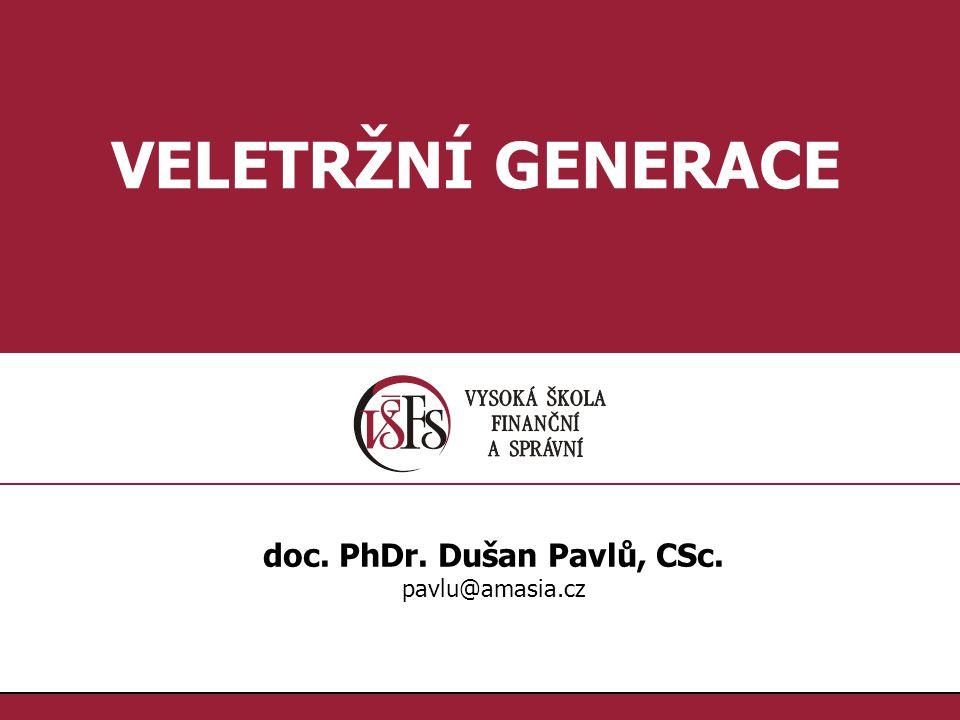 1.1. VELETRŽNÍ GENERACE doc. PhDr. Dušan Pavlů, CSc. pavlu@amasia.cz