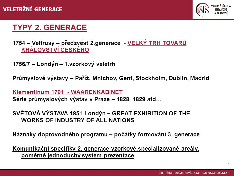 7.7. doc. PhDr. Dušan Pavlů, CSc., pavlu@amasia.cz :: VELETRŽNÍ GENERACE TYPY 2. GENERACE 1754 – Veltrusy – předzvěst 2.generace - VELKÝ TRH TOVARŮ KR