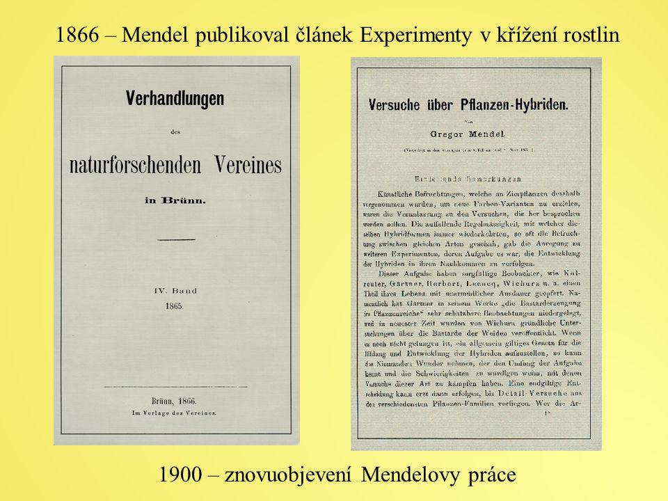 1866 – Mendel publikoval článek Experimenty v křížení rostlin 1900 – znovuobjevení Mendelovy práce