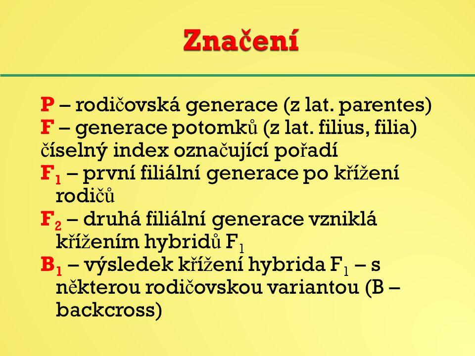 P – rodi č ovská generace (z lat.parentes) F – generace potomk ů (z lat.
