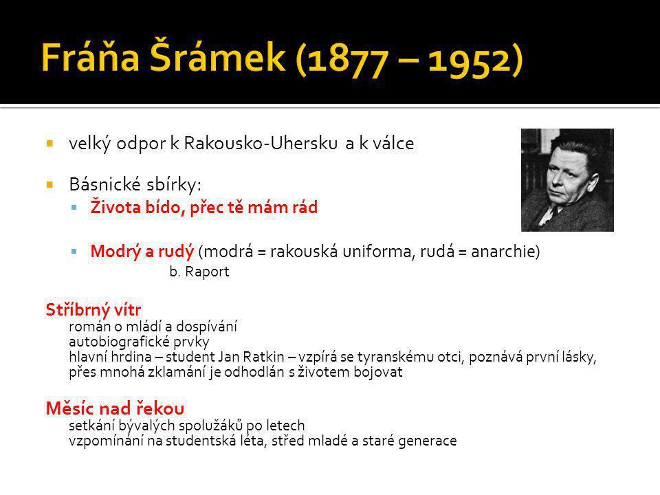  velký odpor k Rakousko-Uhersku a k válce  Básnické sbírky:  Života bído, přec tě mám rád  Modrý a rudý (modrá = rakouská uniforma, rudá = anarchi