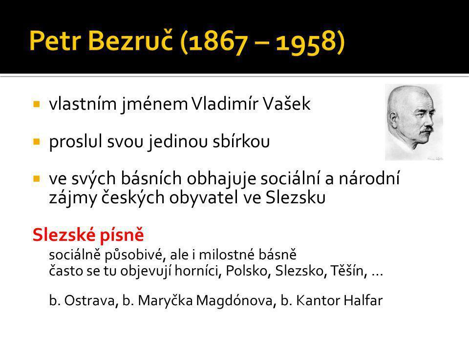  vlastním jménem Vladimír Vašek  proslul svou jedinou sbírkou  ve svých básních obhajuje sociální a národní zájmy českých obyvatel ve Slezsku Slezs