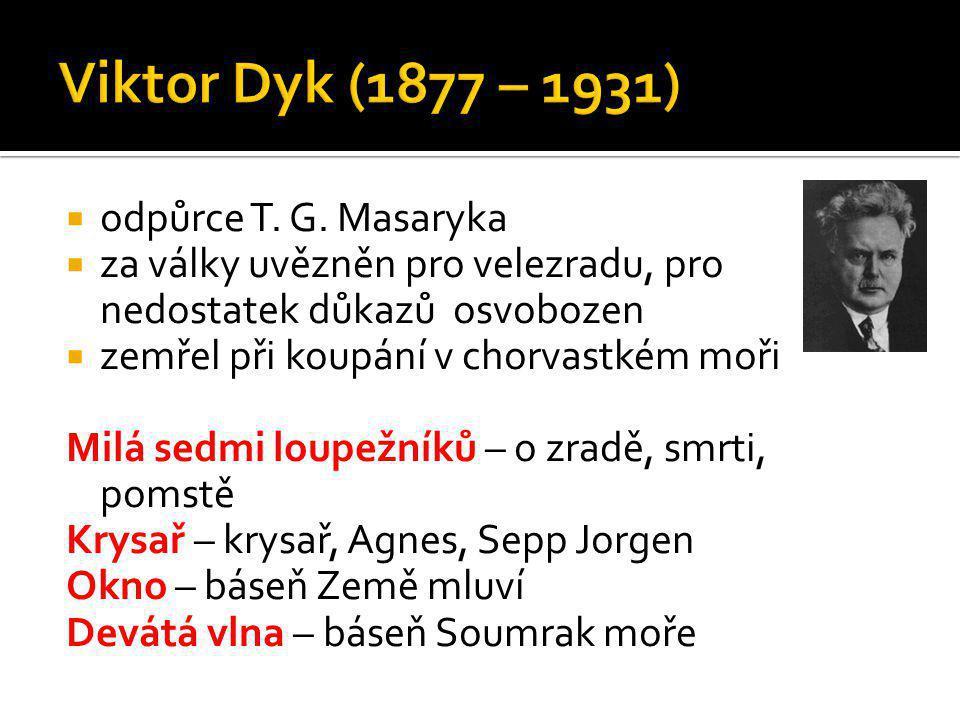  odpůrce T. G. Masaryka  za války uvězněn pro velezradu, pro nedostatek důkazů osvobozen  zemřel při koupání v chorvastkém moři Milá sedmi loupežní