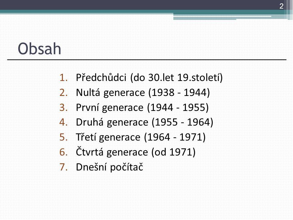 Obsah 1.Předchůdci (do 30.let 19.století) 2.Nultá generace (1938 - 1944) 3.První generace (1944 - 1955) 4.Druhá generace (1955 - 1964) 5.Třetí generac