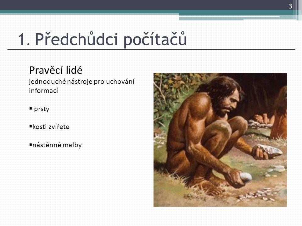 1.Předchůdci počítačů Abakus  Přibližně 3000 let před n.l.