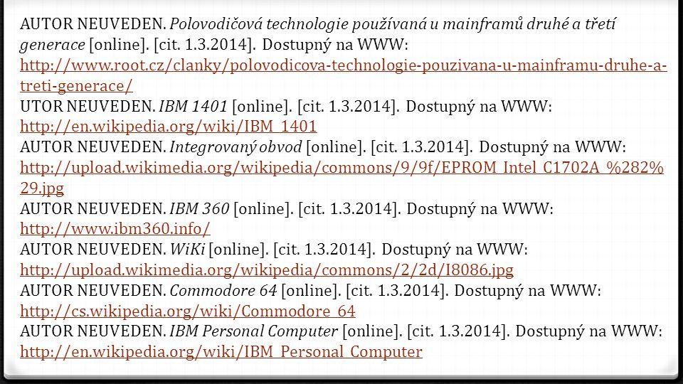 AUTOR NEUVEDEN. Polovodičová technologie používaná u mainframů druhé a třetí generace [online]. [cit. 1.3.2014]. Dostupný na WWW: http://www.root.cz/c