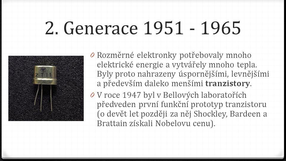 2. Generace 1951 - 1965 0 Rozměrné elektronky potřebovaly mnoho elektrické energie a vytvářely mnoho tepla. Byly proto nahrazeny úspornějšími, levnějš