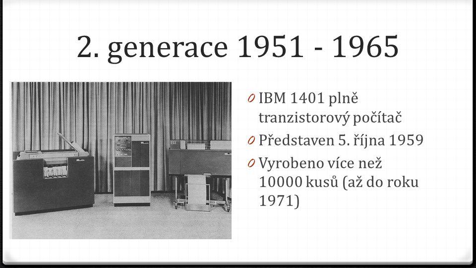 2. generace 1951 - 1965 0 IBM 1401 plně tranzistorový počítač 0 Představen 5. října 1959 0 Vyrobeno více než 10000 kusů (až do roku 1971)