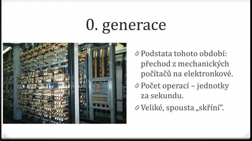 """0. generace 0 Podstata tohoto období: přechod z mechanických počítačů na elektronkové. 0 Počet operací – jednotky za sekundu. 0 Veliké, spousta """"skřín"""
