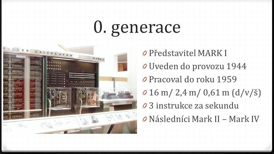 0. generace 0 Představitel MARK I 0 Uveden do provozu 1944 0 Pracoval do roku 1959 0 16 m/ 2,4 m/ 0,61 m (d/v/š) 0 3 instrukce za sekundu 0 Následníci