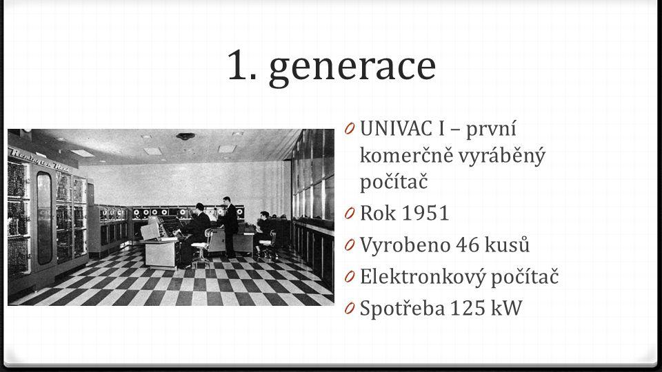 1. generace 0 UNIVAC I – první komerčně vyráběný počítač 0 Rok 1951 0 Vyrobeno 46 kusů 0 Elektronkový počítač 0 Spotřeba 125 kW