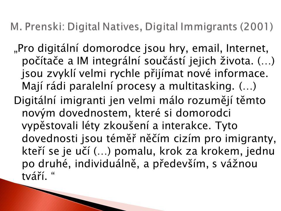 """""""Pro digitální domorodce jsou hry, email, Internet, počítače a IM integrální součástí jejich života. (…) jsou zvyklí velmi rychle přijímat nové inform"""