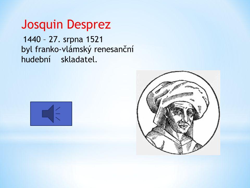 1440 – 27. srpna 1521 byl franko-vlámský renesanční hudební skladatel.