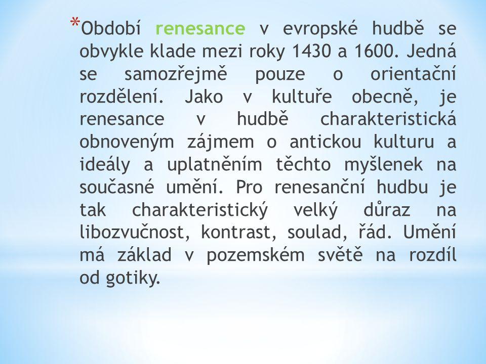 * Období renesance v evropské hudbě se obvykle klade mezi roky 1430 a 1600.