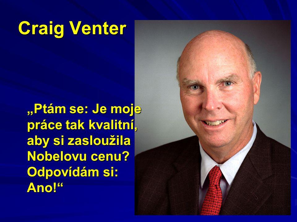 """Craig Venter """"Ptám se: Je moje práce tak kvalitní, aby si zasloužila Nobelovu cenu? Odpovídám si: Ano!"""""""