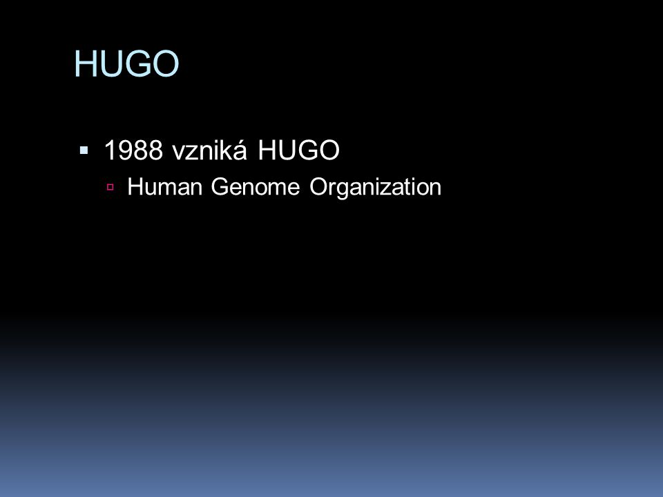HUGO  1988 vzniká HUGO  Human Genome Organization