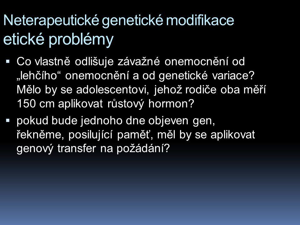"""Neterapeutické genetické modifikace etické problémy  Co vlastně odlišuje závažné onemocnění od """"lehčího"""" onemocnění a od genetické variace? Mělo by s"""