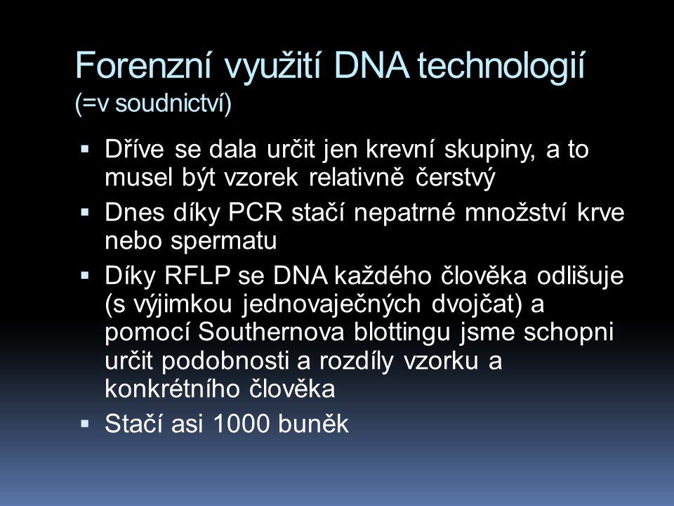 Forenzní využití DNA technologií (=v soudnictví)  Dříve se dala určit jen krevní skupiny, a to musel být vzorek relativně čerstvý  Dnes díky PCR sta