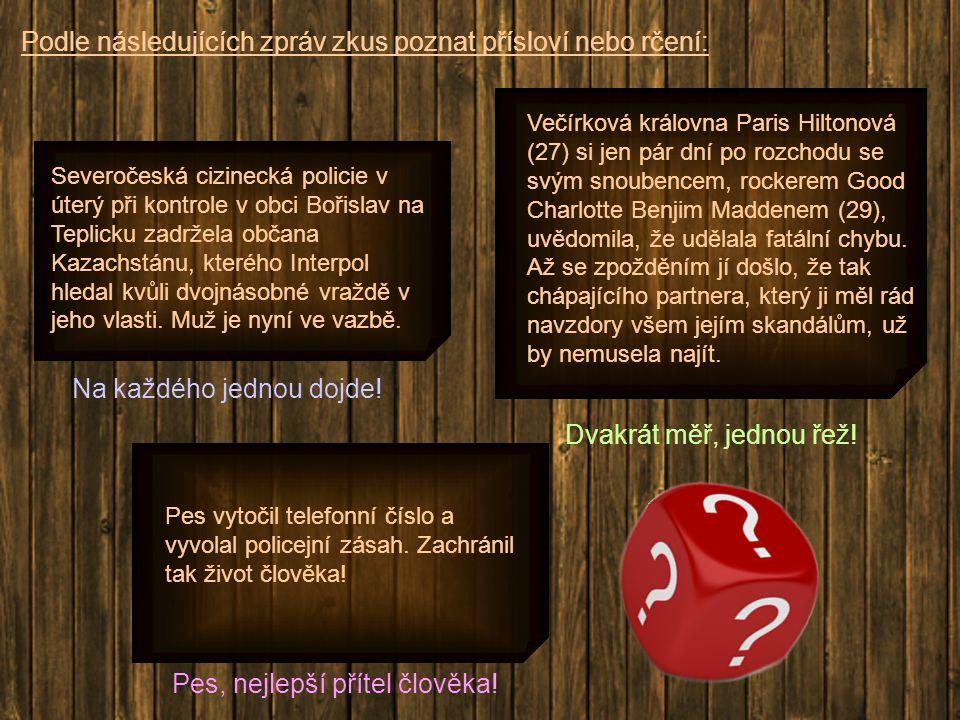 Podle následujících zpráv zkus poznat přísloví nebo rčení: Severočeská cizinecká policie v úterý při kontrole v obci Bořislav na Teplicku zadržela obč