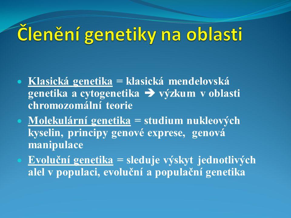  Klasická genetika = klasická mendelovská genetika a cytogenetika  výzkum v oblasti chromozomální teorie  Molekulární genetika = studium nukleových