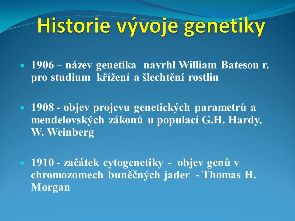  1906 – název genetika navrhl William Bateson r. pro studium křížení a šlechtění rostlin  1908 - objev projevu genetických parametrů a mendelovských