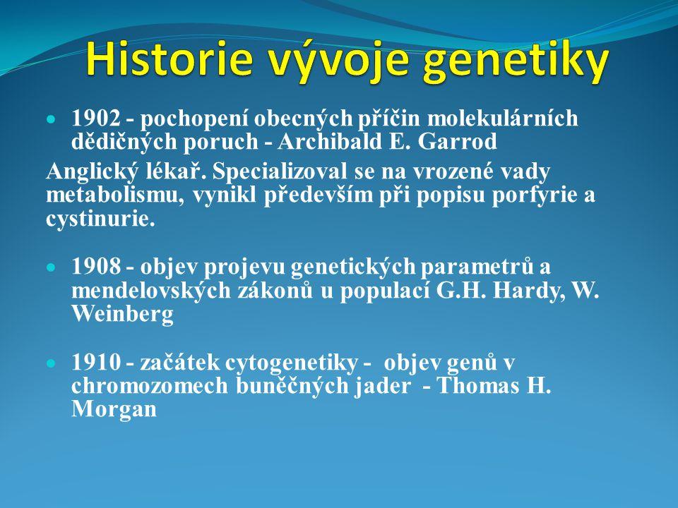  1902 - pochopení obecných příčin molekulárních dědičných poruch - Archibald E. Garrod Anglický lékař. Specializoval se na vrozené vady metabolismu,