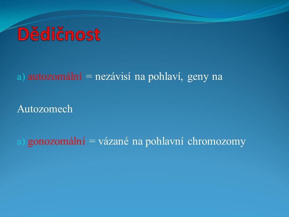 a) autozomální = nezávisí na pohlaví, geny na Autozomech a) gonozomální = vázané na pohlavní chromozomy