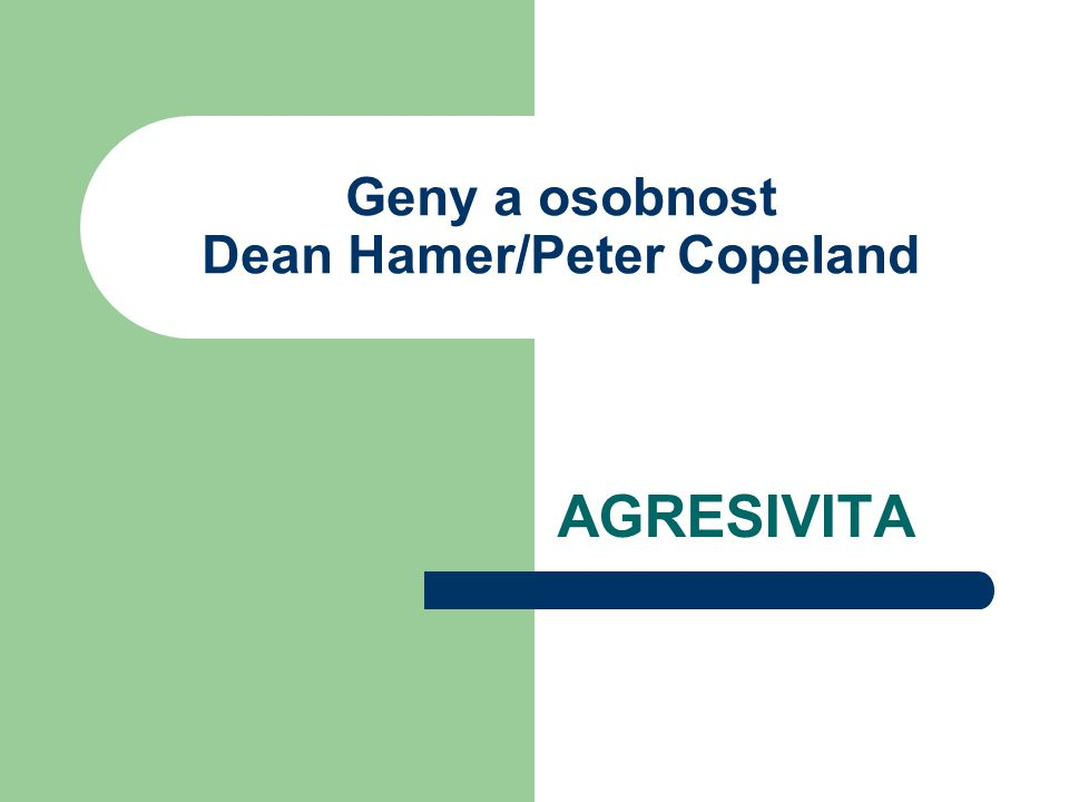 Geny a osobnost Dean Hamer/Peter Copeland AGRESIVITA
