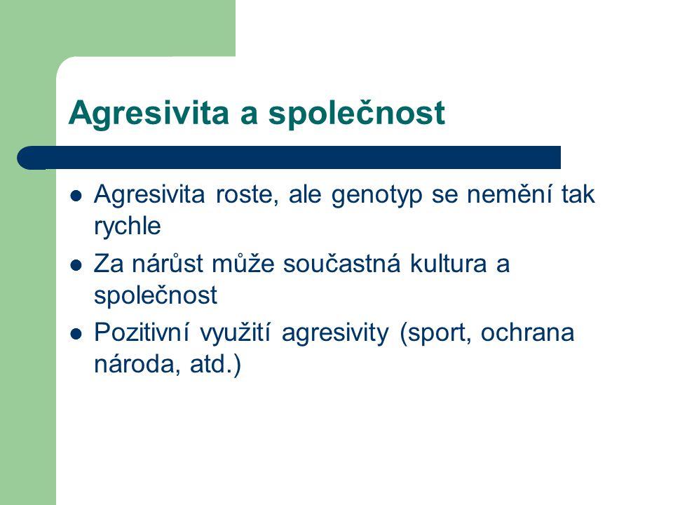 Agresivita a společnost Agresivita roste, ale genotyp se nemění tak rychle Za nárůst může součastná kultura a společnost Pozitivní využití agresivity