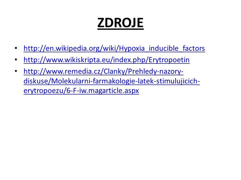 ZDROJE http://en.wikipedia.org/wiki/Hypoxia_inducible_factors http://www.wikiskripta.eu/index.php/Erytropoetin http://www.remedia.cz/Clanky/Prehledy-nazory- diskuse/Molekularni-farmakologie-latek-stimulujicich- erytropoezu/6-F-iw.magarticle.aspx http://www.remedia.cz/Clanky/Prehledy-nazory- diskuse/Molekularni-farmakologie-latek-stimulujicich- erytropoezu/6-F-iw.magarticle.aspx