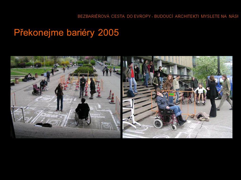 BEZBARIÉROVÁ CESTA DO EVROPY - BUDOUCÍ ARCHITEKTI MYSLETE NA NÁS! Překonejme bariéry 2005