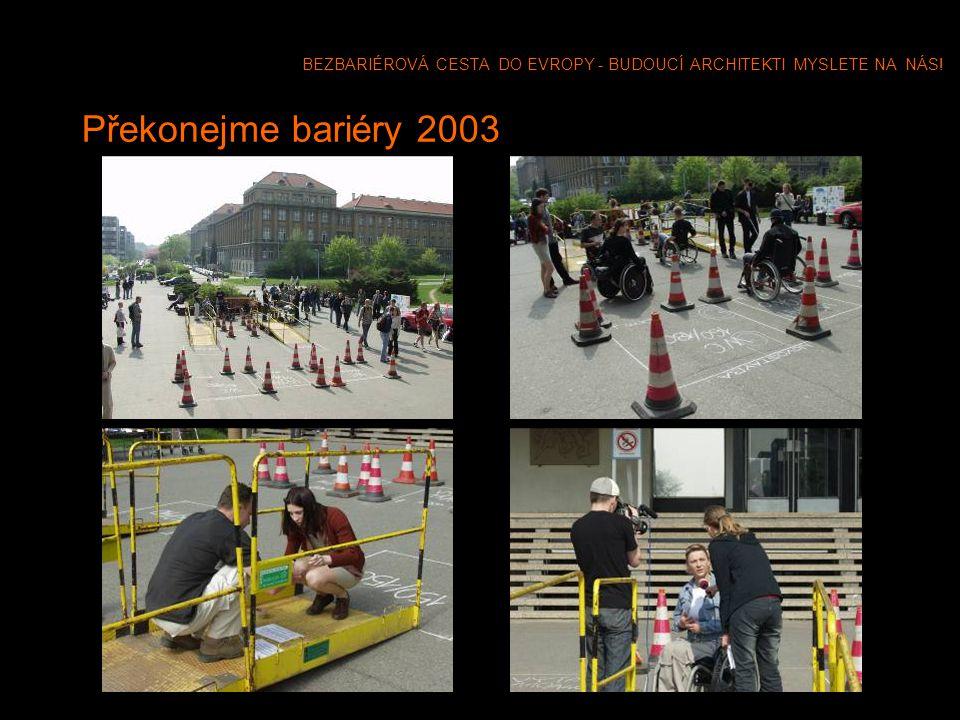BEZBARIÉROVÁ CESTA DO EVROPY - BUDOUCÍ ARCHITEKTI MYSLETE NA NÁS! Překonejme bariéry 2003