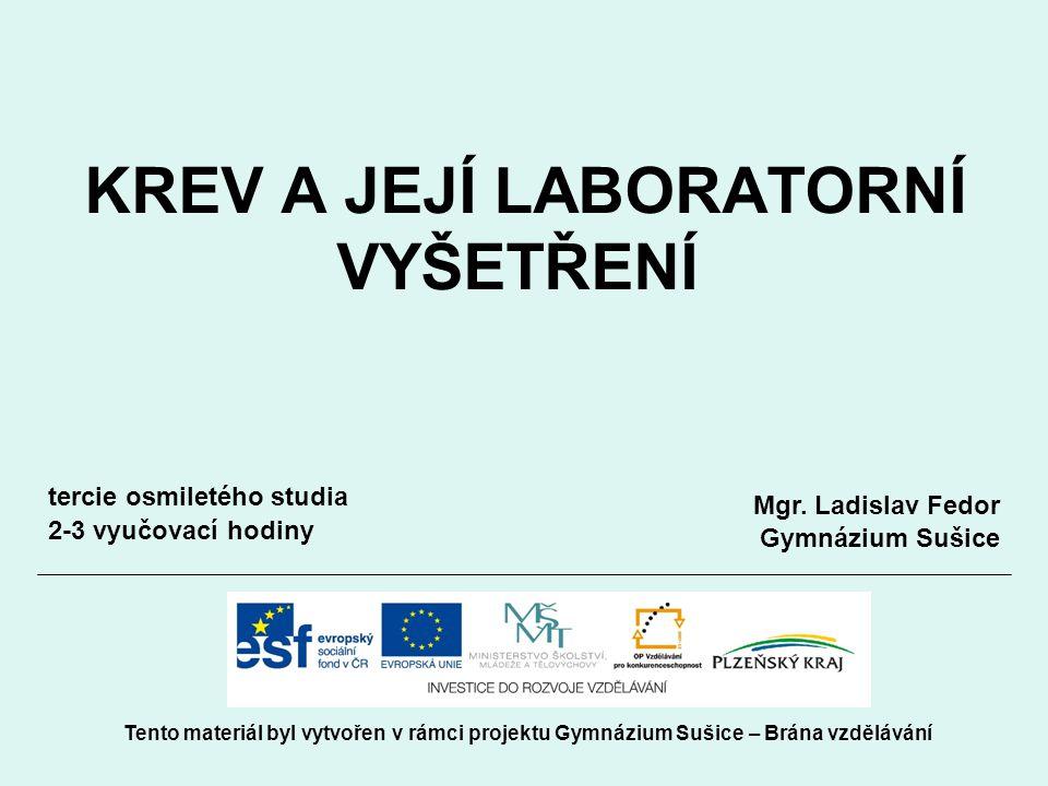 KREV A JEJÍ LABORATORNÍ VYŠETŘENÍ Tento materiál byl vytvořen v rámci projektu Gymnázium Sušice – Brána vzdělávání Mgr.