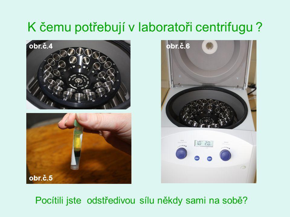 K čemu potřebují v laboratoři centrifugu .Pocítili jste odstředivou sílu někdy sami na sobě.