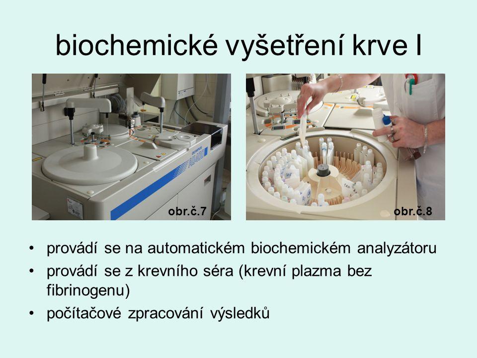 biochemické vyšetření krve I provádí se na automatickém biochemickém analyzátoru provádí se z krevního séra (krevní plazma bez fibrinogenu) počítačové zpracování výsledků obr.č.7obr.č.8