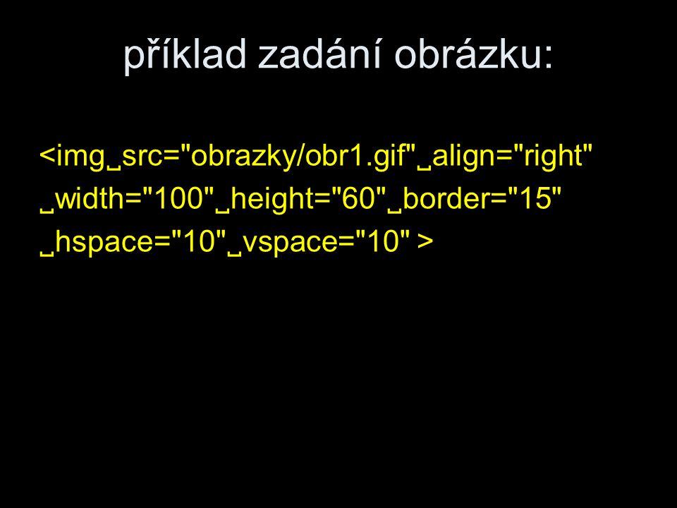 příklad zadání obrázku: <img  src= obrazky/obr1.gif  align= right  width= 100  height= 60  border= 15  hspace= 10  vspace= 10 >