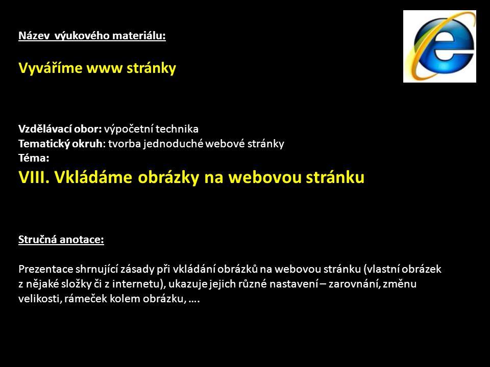 Název výukového materiálu: Vyváříme www stránky Vzdělávací obor: výpočetní technika Tematický okruh: tvorba jednoduché webové stránky Téma: VIII.