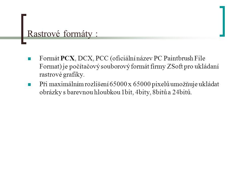 Rastrové formáty : Formát PCX, DCX, PCC (oficiální název PC Paintbrush File Format) je počítačový souborový formát firmy ZSoft pro ukládaní rastrové grafiky.