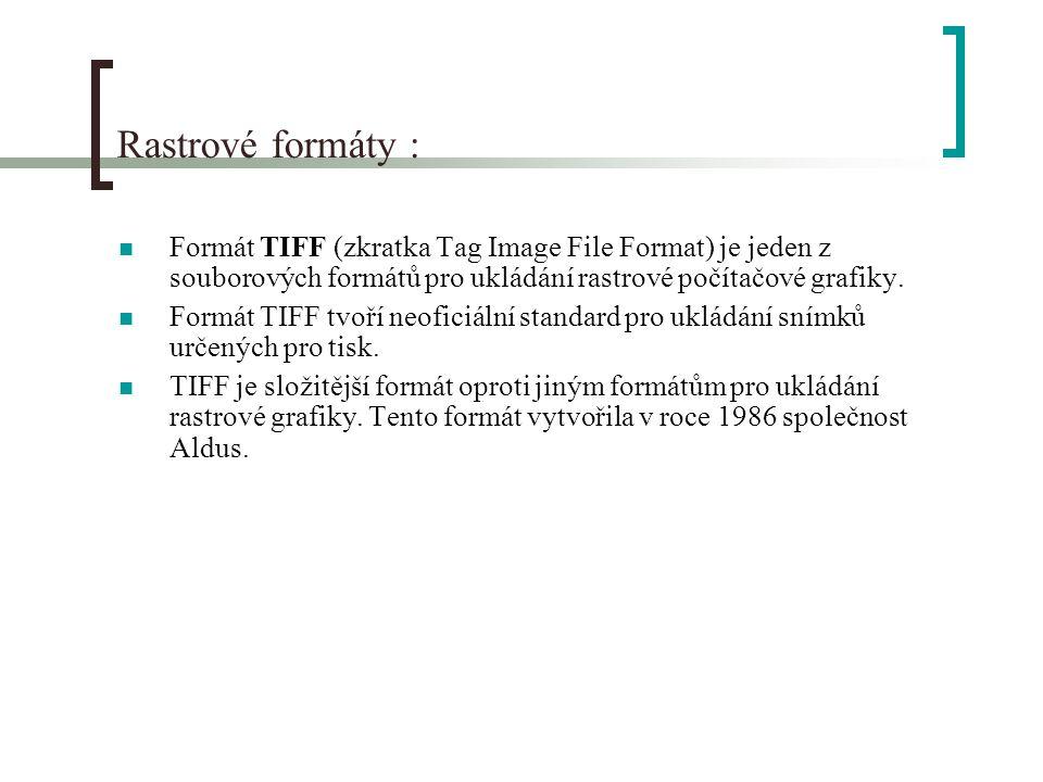 Rastrové formáty : Formát TIFF (zkratka Tag Image File Format) je jeden z souborových formátů pro ukládání rastrové počítačové grafiky.