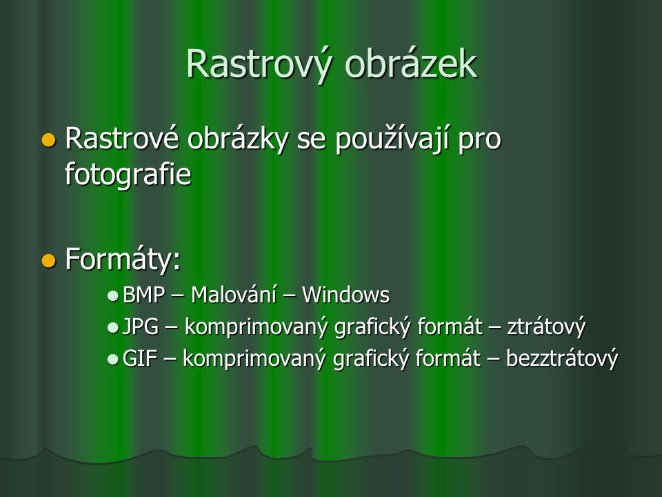 Rastrový obrázek Rastrové obrázky se používají pro fotografie Rastrové obrázky se používají pro fotografie Formáty: Formáty: BMP – Malování – Windows