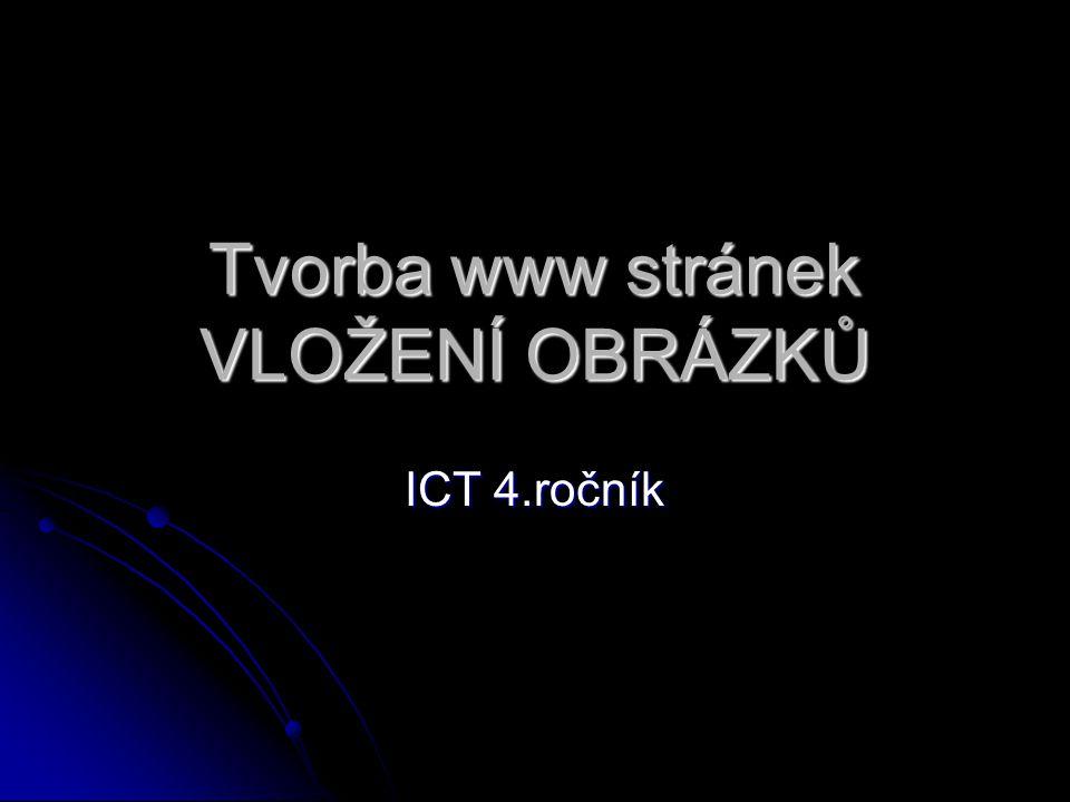 Tvorba www stránek VLOŽENÍ OBRÁZKŮ ICT 4.ročník