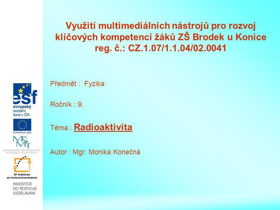 Využití multimediálních nástrojů pro rozvoj klíčových kompetencí žáků ZŠ Brodek u Konice reg. č.: CZ.1.07/1.1.04/02.0041 Předmět : Fyzika Ročník : 9.