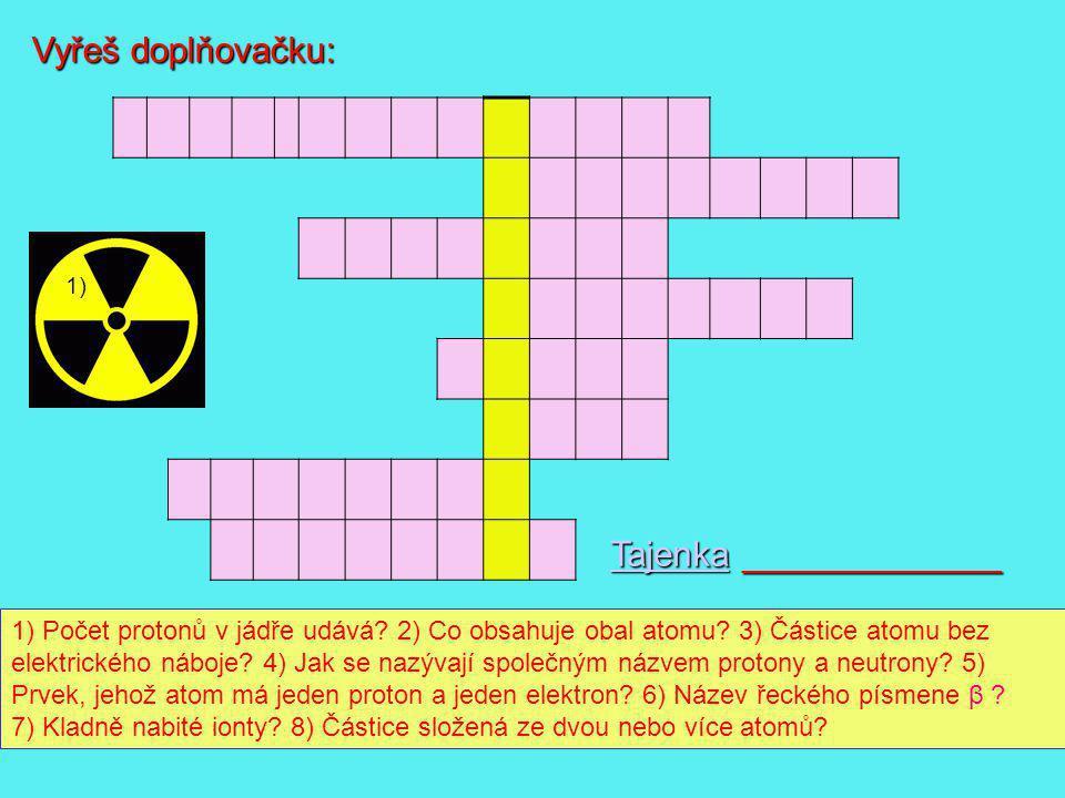 2) Radioaktivita - schopnost některých látek (radionuklidů) samovolně vyzařovat radioaktivní neviditelné záření (alfa, beta, gama) - při vyzařování se atomová jádra přeměňují na jádra jiného prvku