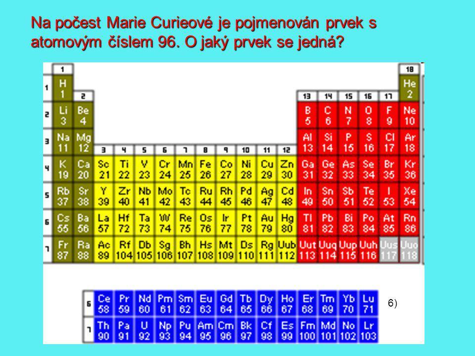 Na počest Marie Curieové je pojmenován prvek s Na počest Marie Curieové je pojmenován prvek s atomovým číslem 96. O jaký prvek se jedná? atomovým čísl
