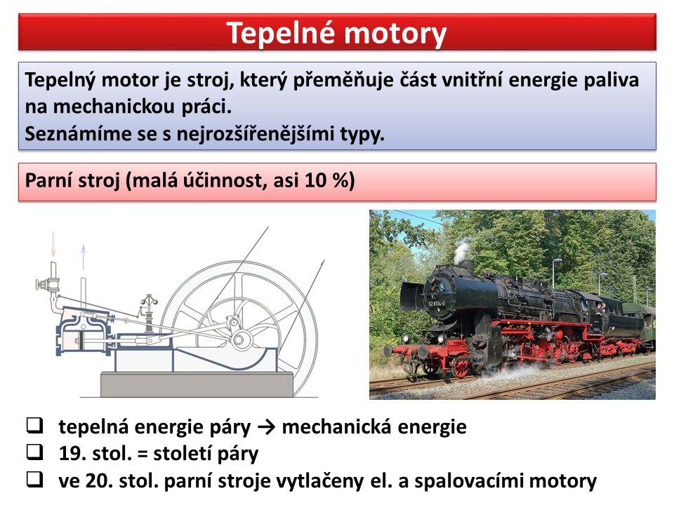 Tepelné motory Parní turbína (40 % účinnost) Parní turbína (40 % účinnost)  tepelná energie páry → mechanická energie  je tvořena mnoha koly s lopatkami na které se pod velkým tlakem přivádí pára, která turbínu roztáčí