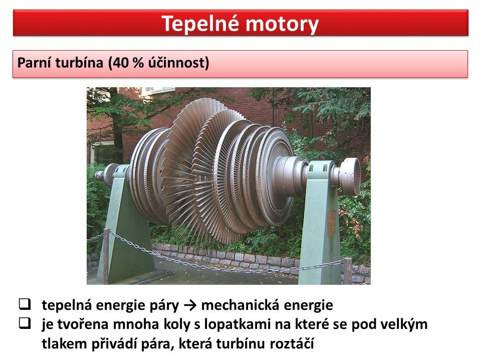 Tepelné motory Parní turbína (40 % účinnost) Parní turbína (40 % účinnost)  tepelná energie páry → mechanická energie  je tvořena mnoha koly s lopat
