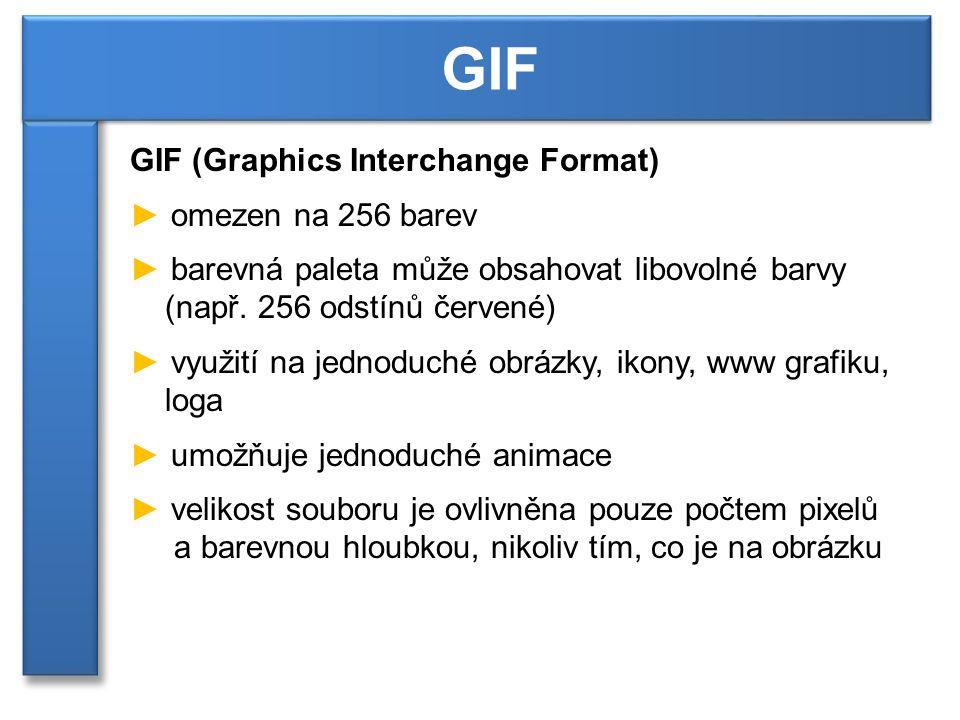 GIF (Graphics Interchange Format) ► omezen na 256 barev ► barevná paleta může obsahovat libovolné barvy (např.